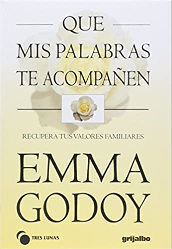 Que Mis Palabras Te Acompanen That My Words Accompanying You Recupera Tus Valores Familiares Recover Your Family Values Spanish Edition Godoy Emma 9789700511337 Amazon Com Books