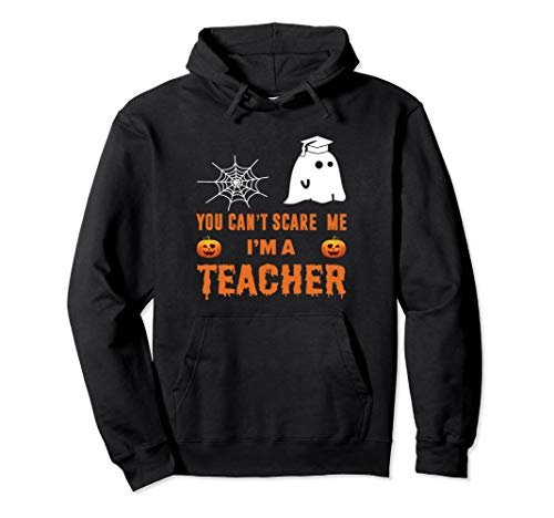 You Can't Scare Me, I'm A Teacher Funny Halloween Hoodie