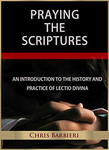 - Praying the Scriptures: An Introduction to the History and Practice of Lectio Divina
