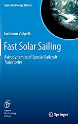 Fast Solar Sailing: Astrodynamics of Special Sailcraft Trajectories (Space Technology Library)