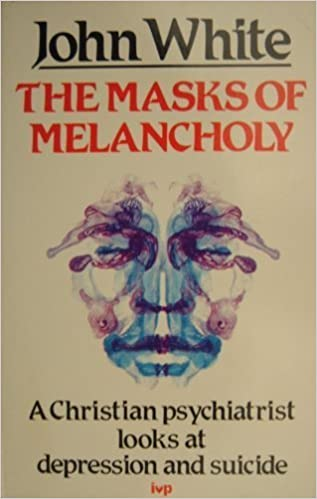 The Masks of Melancholy: A Christian Psychiatrist Looks at