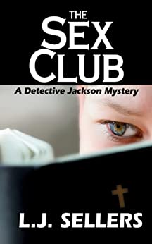 The Sex Club (The Detective Jackson Mystery/Thriller Series Book 1) by [Sellers, L.J.]
