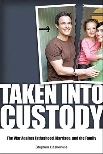 Image of Taken Into Custody: The War Against Fathers, Marriage, and the Family