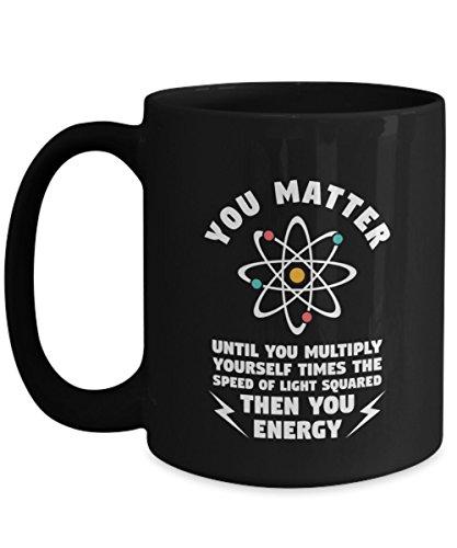 You Matter You Energy, teacher, Physics Mug Coffee Cup, Mathematical Formulas Coffee Mug - Ponder Famous Math Equations While You Enjoy Your Drink -