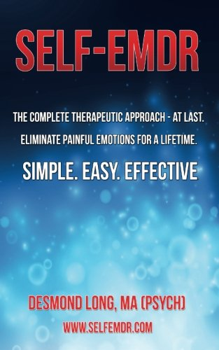 Self-EMDR: The Complete Therapeutic Approach – At Last. Eliminate Painful Emotions For A Lifetime. Simple. Easy. Effective.