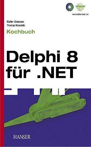Borland Delphi 8 für .NET: Kochbuch Gebundenes Buch – 3. Juni 2004 Walter Doberenz Thomas Kowalski 3446226230 MAK_MNT_9783446226234