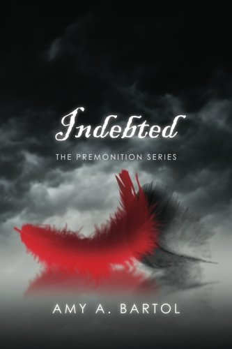 Indebted Premonition Amy Bartol