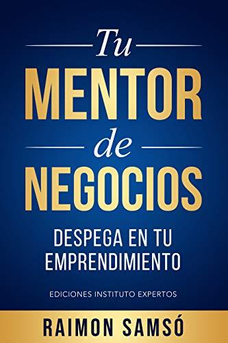 Tu Mentor de Negocios: Despega en tu Emprendimiento por Raimon Samsó