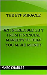 The ETF Miracle - An Incredible Gift From Financial Markets To Help You  Make Money (English Edition)