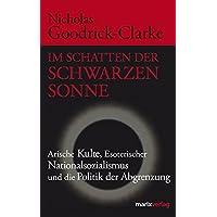 Im Schatten der Schwarzen Sonne. Arische Kulte, Esoterischer Nationalsozialismus und die Politik der Abgrenzung