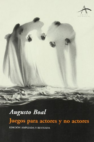 Juegos para actores y no actores/ Games for Actors and Non Actors (Artes Escenicas/ Scenic Arts) (Spanish Edition) (Augusto Boal Games For Actors And Non Actors)