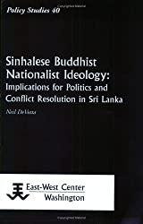Sinhalese Buddhist Nationalist Ideology: Implications for Politics and Conflict Resolution in Sri Lanka (Policy Studies (East-West Center Washington))
