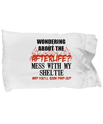 Countertude Sheltie/Wondering About The Afterlife? Mess with My Sheltie and You'll Soon Find Out/Pet Sitter Gift, Superior Microfiber Pillowcases