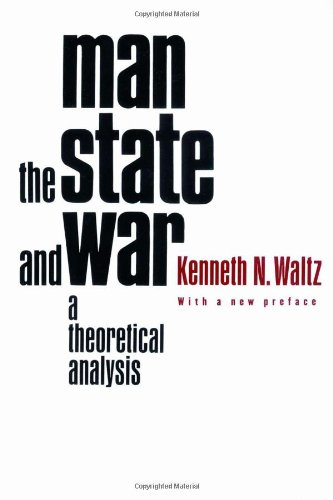 Man, the State, and War: A Theoretical Analysis (State Of War)