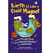 [( Earth Is Like a Giant Magnet: And Other Freaky Facts about Planets, Oceans, and Volcanoes )] [by: Barbara Seuling] [Sep-2007]