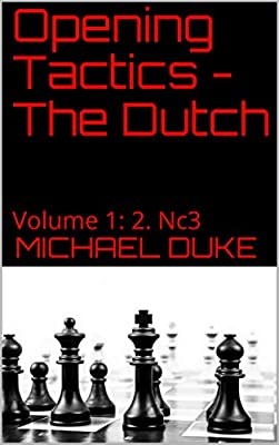 Opening Tactics - The Dutch: Volume 1: 2. Nc3