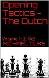 Opening Tactics - The Dutch: Volume 1: 2. Nc3-Michael Duke