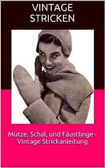 Mütze, Schal, und Fäustlinge - Vintage Strickanleitung (German Edition) by [Stricken, Vintage]