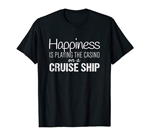 Cruising Shirts | Happiness is the Casino on a Cruise Ship T-Shirt