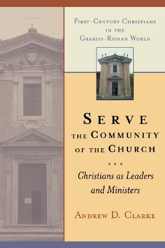 Serve the Community of the Church: Christians as Leaders and Ministers (First-Century Christians in the Graeco-Roman World)