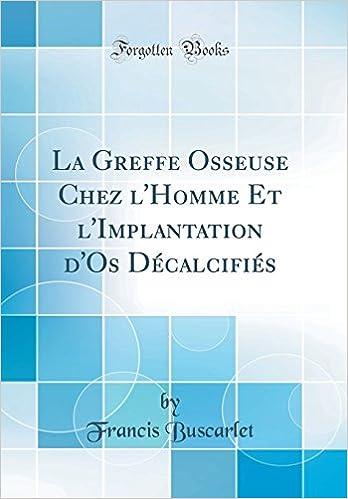 La Greffe Osseuse Chez l'Homme Et l'Implantation d'Os Décalcifiés ...