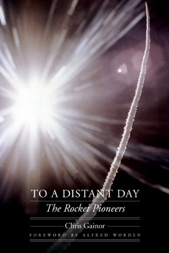 To a Distant Day: The Rocket Pioneers (Outward Odyssey: A People's History of Spaceflight)
