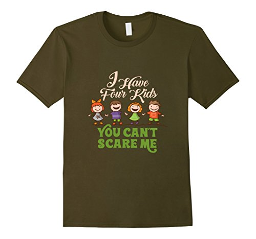 Have Four (Men's  I Have Four Kids You Can't Scare Me Shirt for Mom 2XL)
