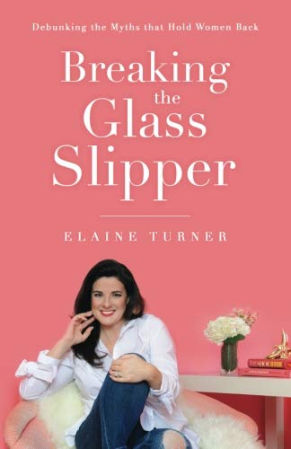 - Breaking The Glass Slipper: Debunking the Myths that Hold Women Back