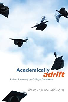 Academically Adrift: Limited Learning on College Campuses by [Arum, Richard, Roksa, Josipa]