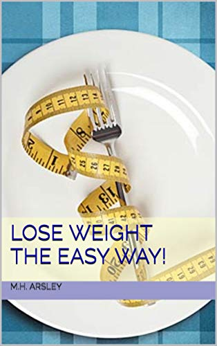 Lose Weight The Easy Way!: Guide to lose weight and to keep it off!