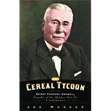 Cereal Tycoon: Henry Parsons Crowell Founder of the Quaker Oats Co.
