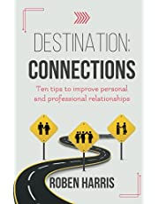 Destination: Connections: Ten tips to improve personal and professional relationships