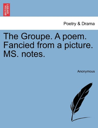 Read Online The Groupe. A poem. Fancied from a picture. MS. notes. PDF