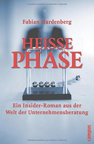Heiße Phase: Ein Insider-Roman aus der Welt der Unternehmensberatung Gebundenes Buch – 19. August 2002 Fabian Hardenberg Campus Verlag 359336932X Allgemeines