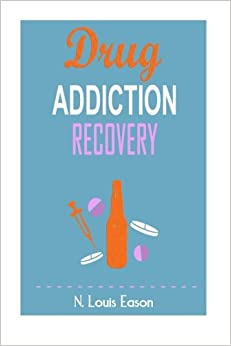 Drug Addiction: Breaking the Chains of Addiction for Improved Health, Relationships, and Overall Happiness (Creating Positive Habits and Mindsets and Achieving Success)