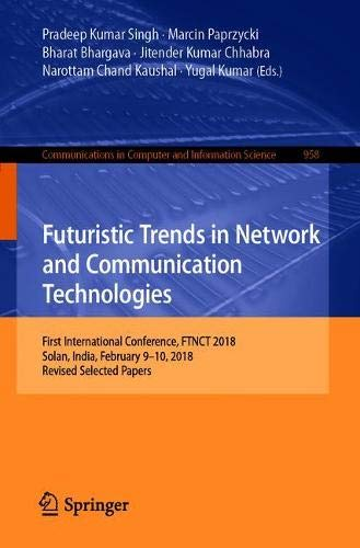 Futuristic Trends in Network and Communication Technologies: First International Conference, FTNCT 2018, Solan, India, February 9–10, 2018, Revised Selected Papers