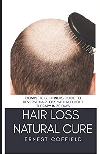 Hair Loss Natural Cure Complete Beginners Guide To Reverse Hair Loss With Red Light Therapy in 30 Days