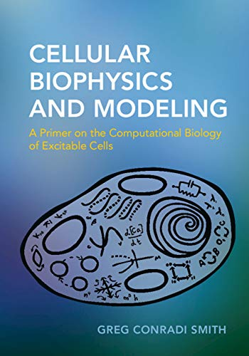 (Cellular Biophysics and Modeling: A Primer on the Computational Biology of Excitable Cells)