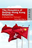 The Dynamics of Beijing-Hong Kong Relations : A Model for Taiwan?, Lo, Shiu Hing and Lo, Sonny, 9622099084