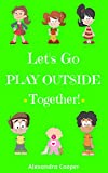 Let's Go Play Outside Together!