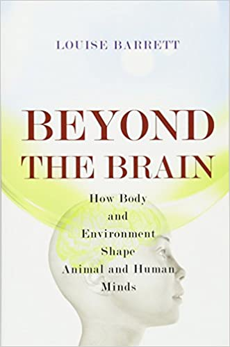 Beyond the Brain: How Body and Environment Shape Animal and Human Minds