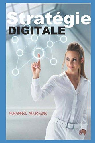 Stratégie Digitale: Il a généré plus de 30 millions de dollars grâce à cette stratégie en 5 ans ! (French Edition)