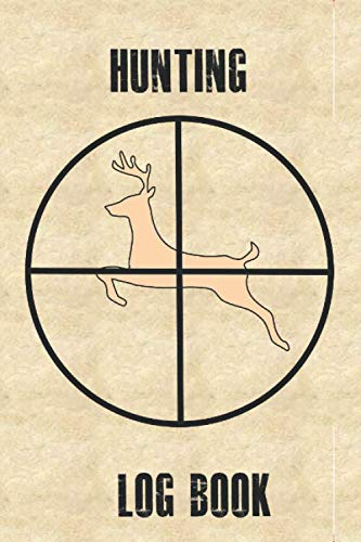 Hunting Log: Hunting Log Book - Hunting Journal Log Book Notebook | Record Hunts For Deer Wild Boar Pheasant Rabbits Turkeys Ducks Fox and more Species