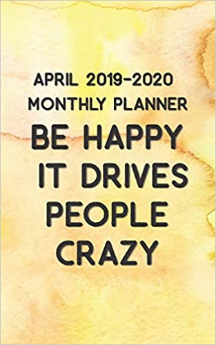 April 2019 - 2020 Be Happy it Drives People Crazy Monthly ...