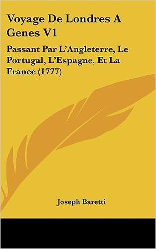 Lire Voyage de Londres a Genes V1: Passant Par L'Angleterre, Le Portugal, L'Espagne, Et La France (1777) pdf, epub