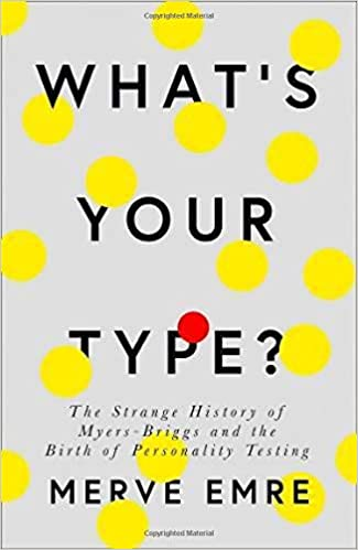 What's Your Type?: The Strange History of Myers-Briggs and