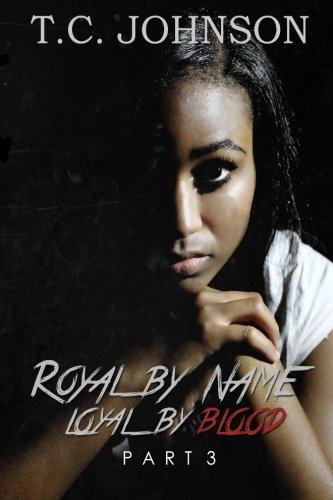 Read Online Royal By Name, Loyal By Blood Part 3 (Volume 3) pdf