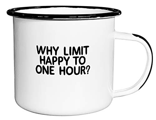 WHY LIMIT HAPPY TO ONE HOUR | EnamelCoffee Mug | Snarky Gift for Vodka, Gin, Bourbon, Wine and Beer Lovers | Great Office or Camping Cup for Dads, Moms, Campers, Tailgaters, Drinkers, and Travel