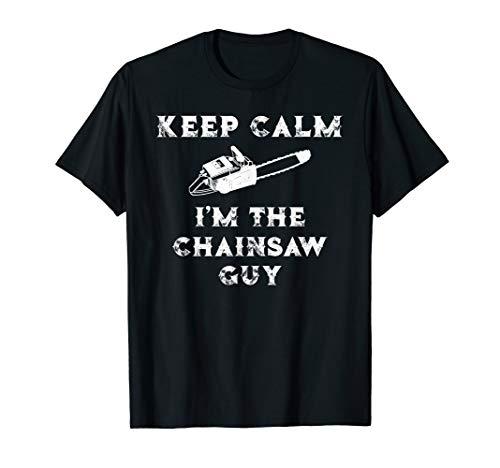 Keep Calm I'm the ChainSaw Guy Chain Saw T-Shirt
