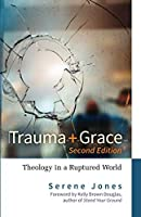 Trauma and Grace, Second Edition: Theology in a Ruptured World